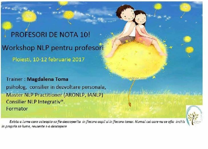 Workshop –Profesori de Nota 10!  NLPEducativ pentru dascăli.