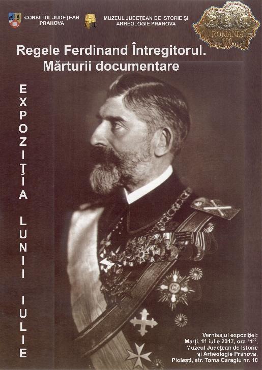 """Expoziţia lunii """"Regele Ferdinand Întregitorul. Mărturii documentare"""""""