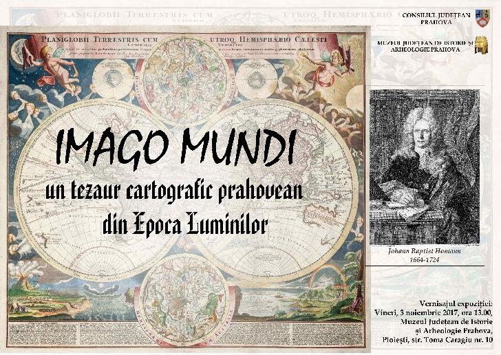 """Expoziţie temporara  """"IMAGO MUNDI – Un tezaur cartografic prahovean din Epoca Luminilor la Muzeul Judeţean de Istorie şi Arheologie Prahova"""
