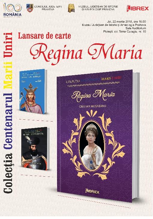 """Lansare volum  """"Regina Maria"""", la  Muzeul Judeţean de Istorie şi Arheologie Prahova"""