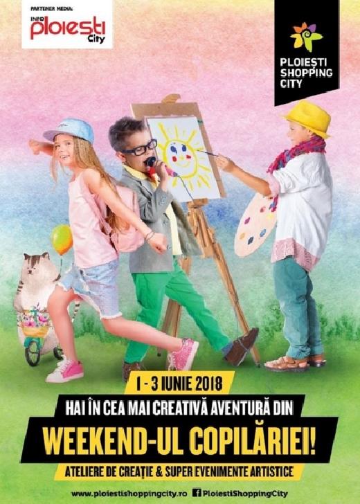 Programul  Weekendul-ului Copilăriei .1-3 iunie 2018 -Ploiesti Shopping City