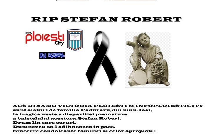 Ştefan Robert Paduraru este de azi un înger. Dumnezeu să-l odihnească-se-n pace şi drum lin printre stele