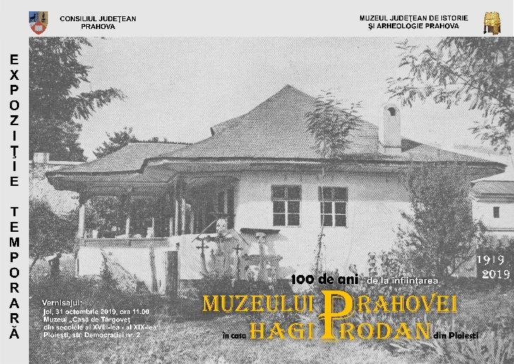 """Expoziţia """"100 de ani de la înfiinţarea Muzeului Prahovei în casa Hagi Prodan din Ploieşti"""""""