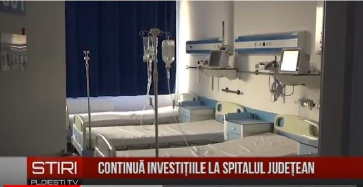 Investiţiile la Spitalul Judeţean Ploieşti continuă