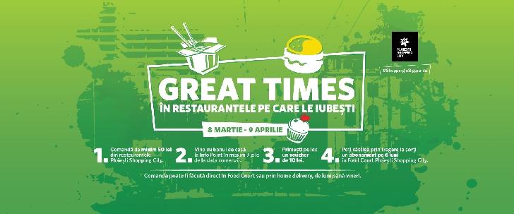 Great Times în restaurantele pe care le iubeşti în food court Ploieşti Shopping City, între 8 martie şi 9 aprilie