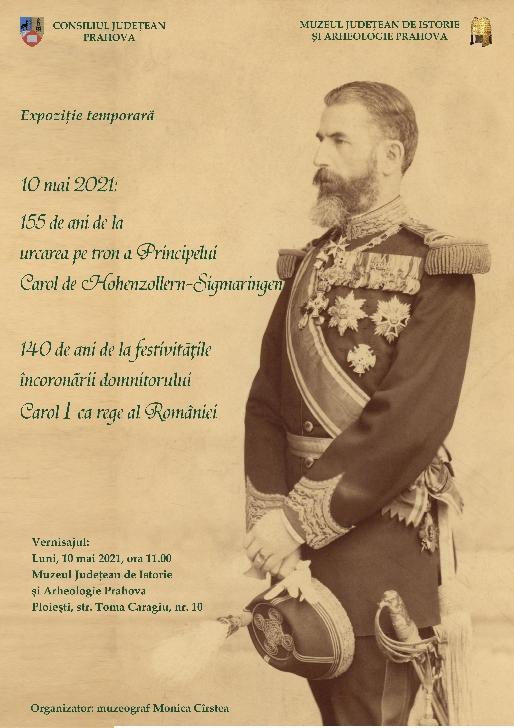"""Expoziţia temporară """"10 mai 2021: 155 de ani de la urcarea pe tron a Princpelui Carol de Hohenzollern-Sigmaringen. 140 de ani de la festivităţile încoronării domnitorului Carol I ca rege al României"""""""