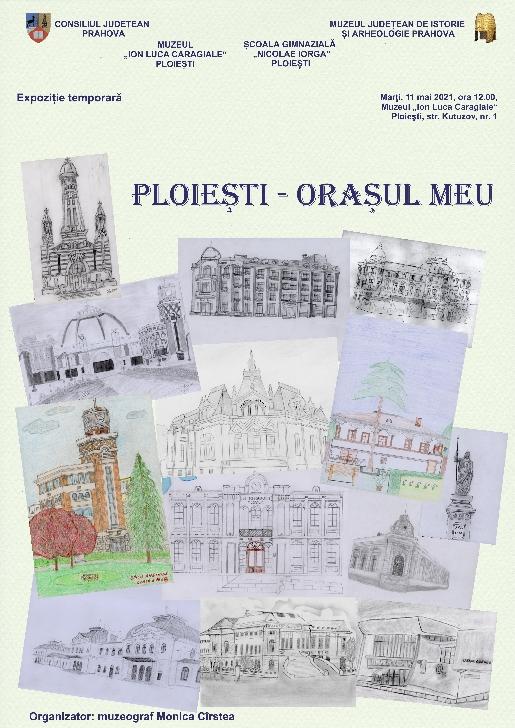 """Vernisaj expoziţie itinerante """"Ploieşti – oraşul meu"""" la Muzeul """"Ion Luca Caragiale"""" Ploiesti"""