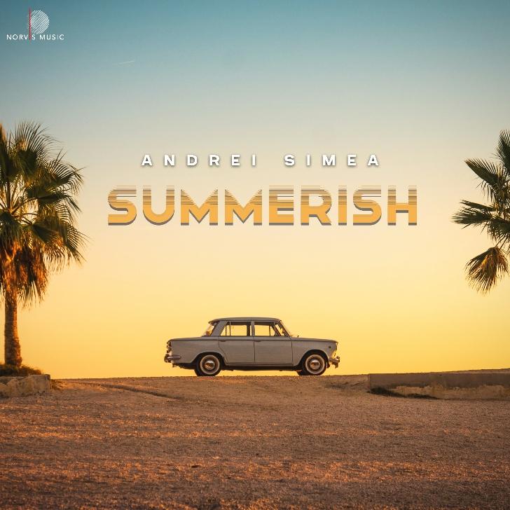 """Andrei Simea aduce căldura cu """"Summerish"""""""