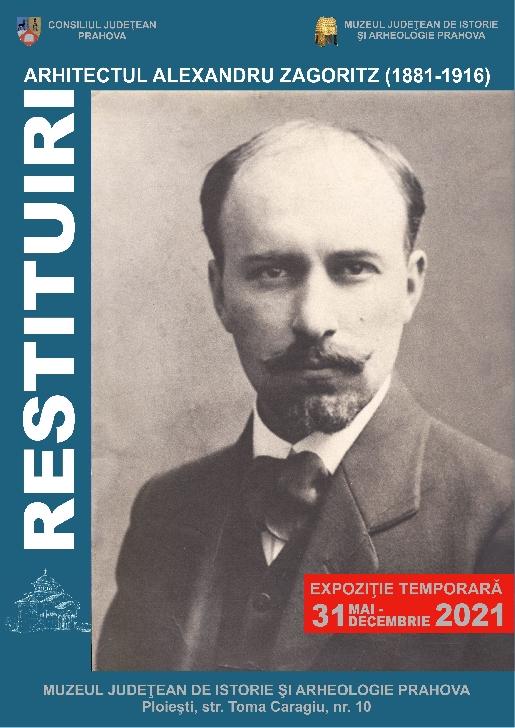 """Expoziţie temporala  """"Restituiri – Arhitectul Alexandru Zagoritz (1881-1916)"""" la Muzeul Judeţean de Istorie şi Arheologie Prahova"""